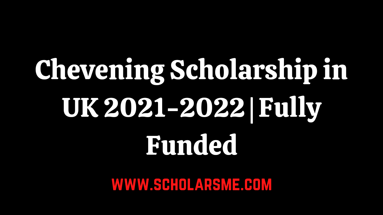 Read more about the article Chevening Scholarship in UK 2021-2022 | Fully Funded