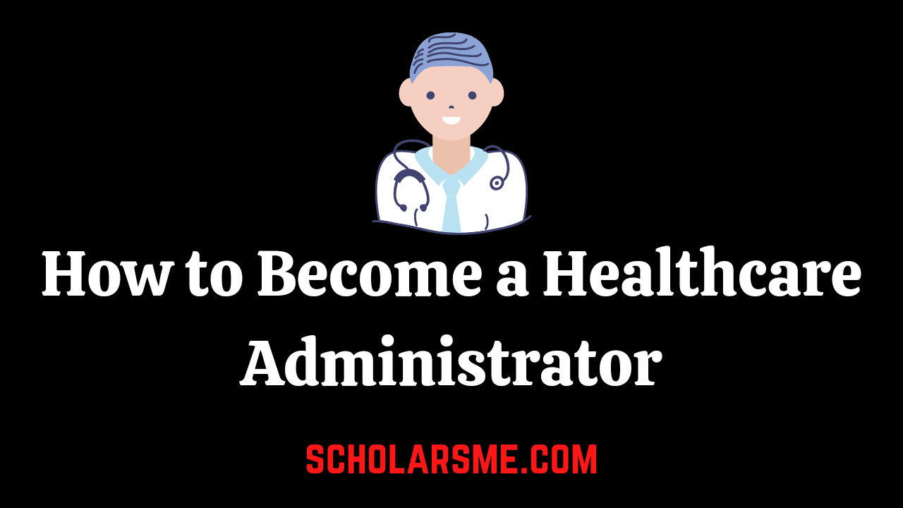 You are currently viewing How to Become a Healthcare Administrator